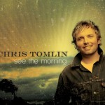 Chris Tomlin – See the Morning Wallpaper Christian Background