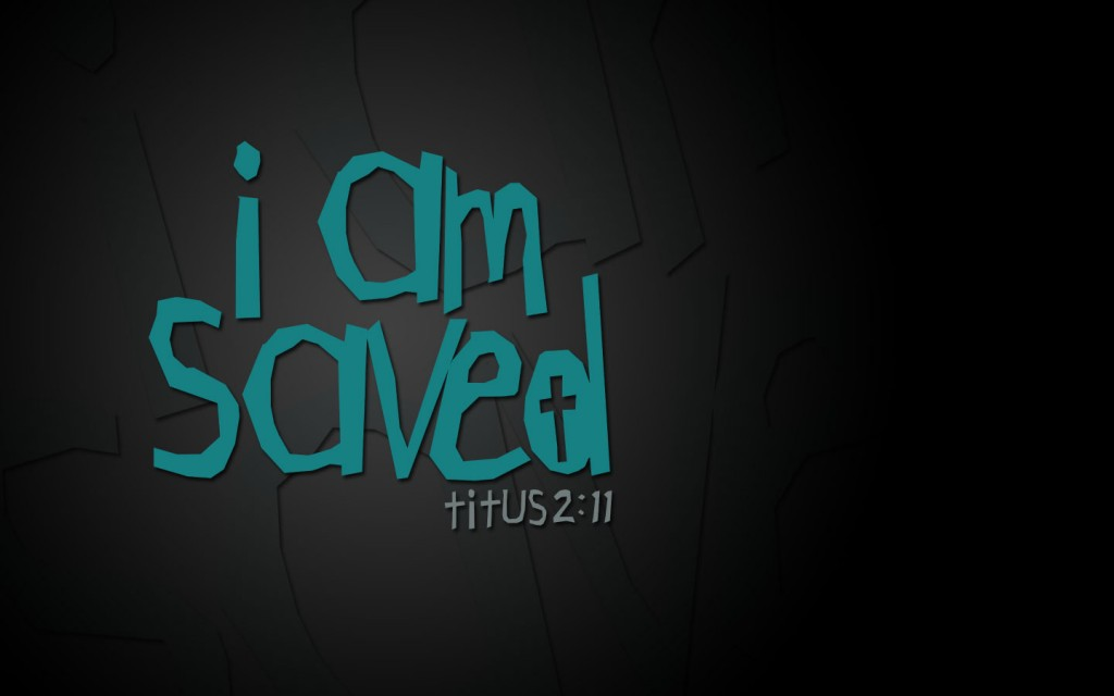 Titus 2:11 – I Am Saved christian wallpaper free download. Use on PC, Mac, Android, iPhone or any device you like.