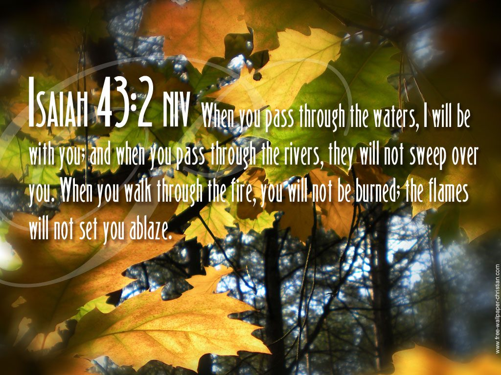Isaiah 43:2 – God Will Always Be With Us christian wallpaper free download. Use on PC, Mac, Android, iPhone or any device you like.