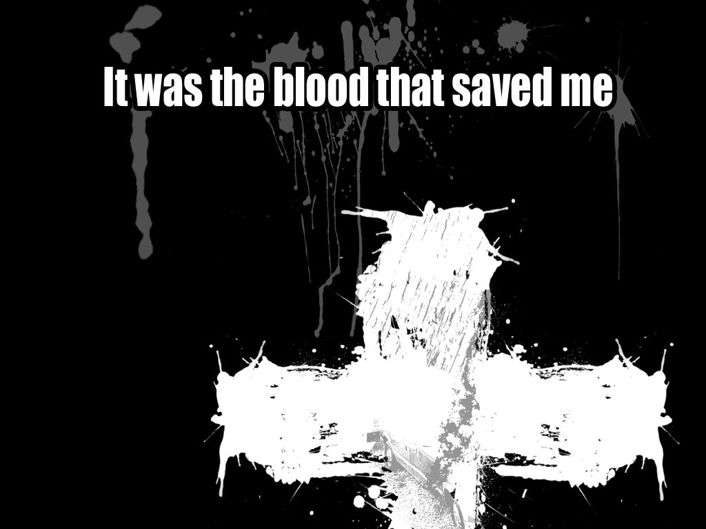 Christian Graphic: It Was The Blood christian wallpaper free download. Use on PC, Mac, Android, iPhone or any device you like.
