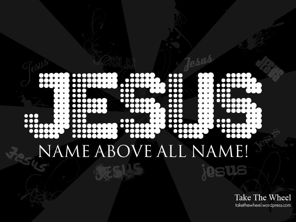 Christian Graphic: Jesus! Name Above All Names christian wallpaper free download. Use on PC, Mac, Android, iPhone or any device you like.