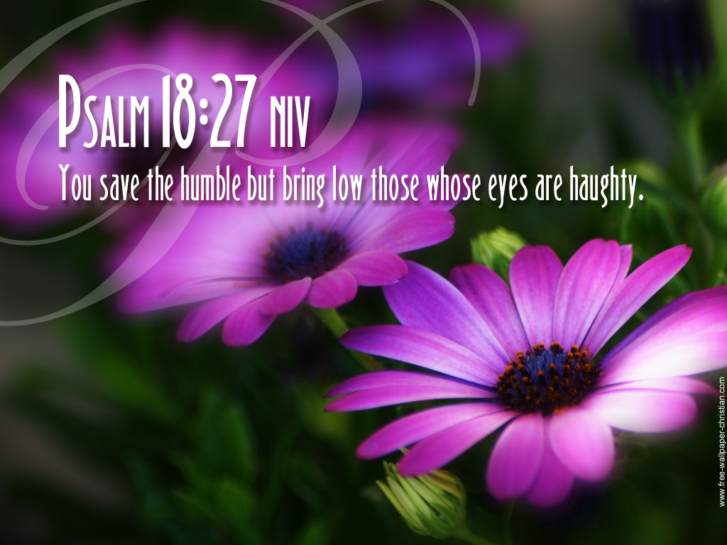 Psalm 18:27 – He Saves The Humble christian wallpaper free download. Use on PC, Mac, Android, iPhone or any device you like.