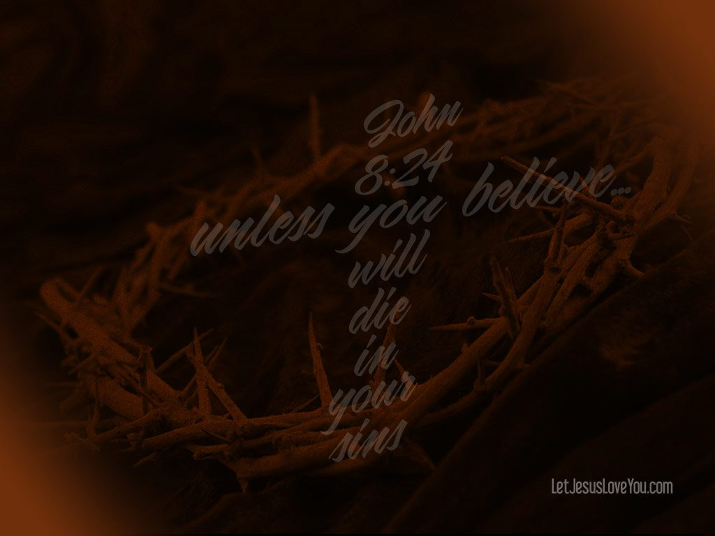 John 8:24 – Die for Sins christian wallpaper free download. Use on PC, Mac, Android, iPhone or any device you like.