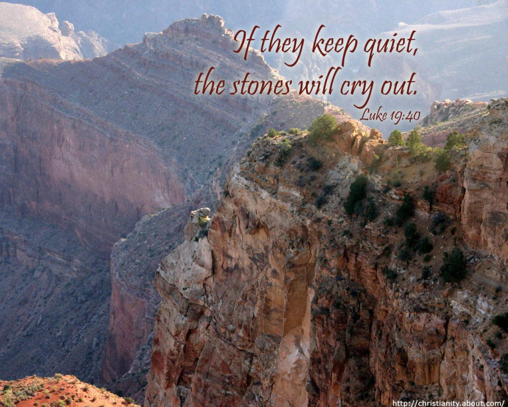 Luke 19:40 – The Stones Will Cry Out christian wallpaper free download. Use on PC, Mac, Android, iPhone or any device you like.