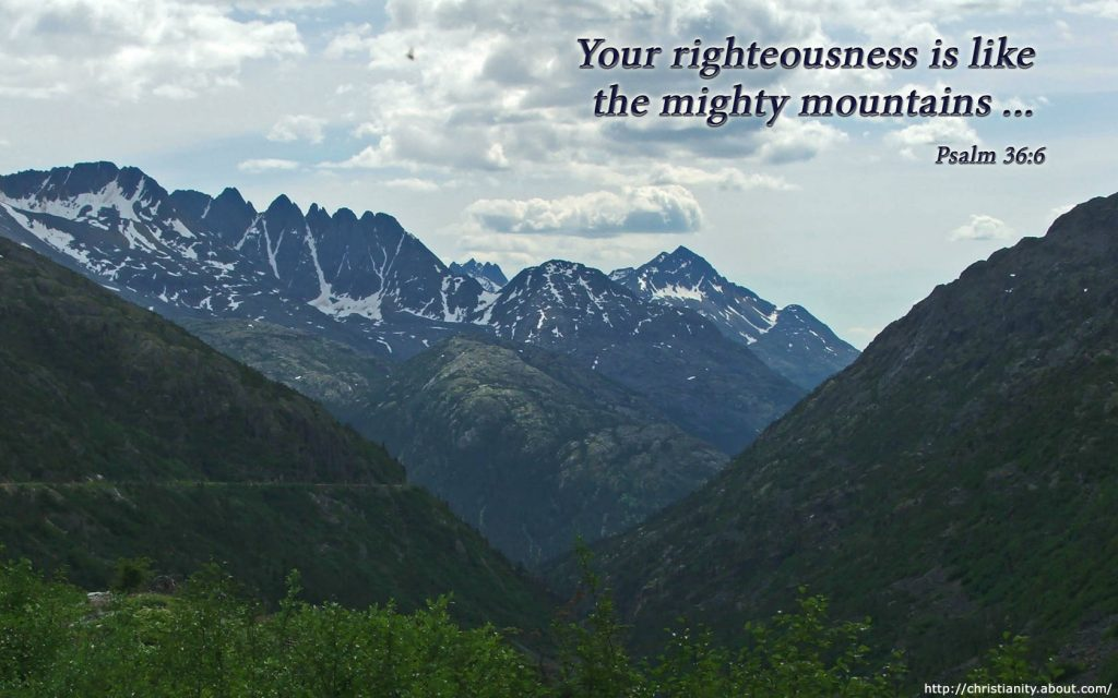 Psalm 36:6 – Like The Mighty Mountains christian wallpaper free download. Use on PC, Mac, Android, iPhone or any device you like.