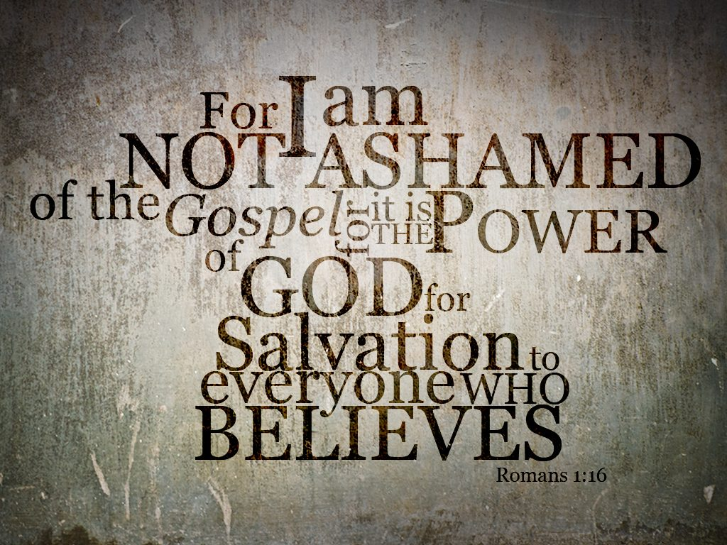 Romans 1:16 – Not Ashamed christian wallpaper free download. Use on PC, Mac, Android, iPhone or any device you like.