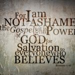 Romans 1:16 – Not Ashamed Wallpaper Christian Background