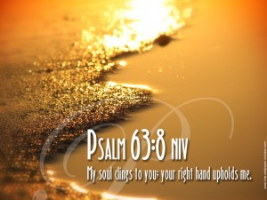 Psalm 63:8 – My Soul Clings To You Wallpaper