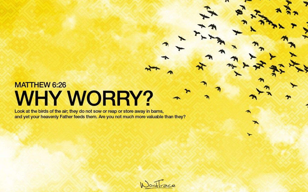 Matthew 6:26 – Why Worry? christian wallpaper free download. Use on PC, Mac, Android, iPhone or any device you like.