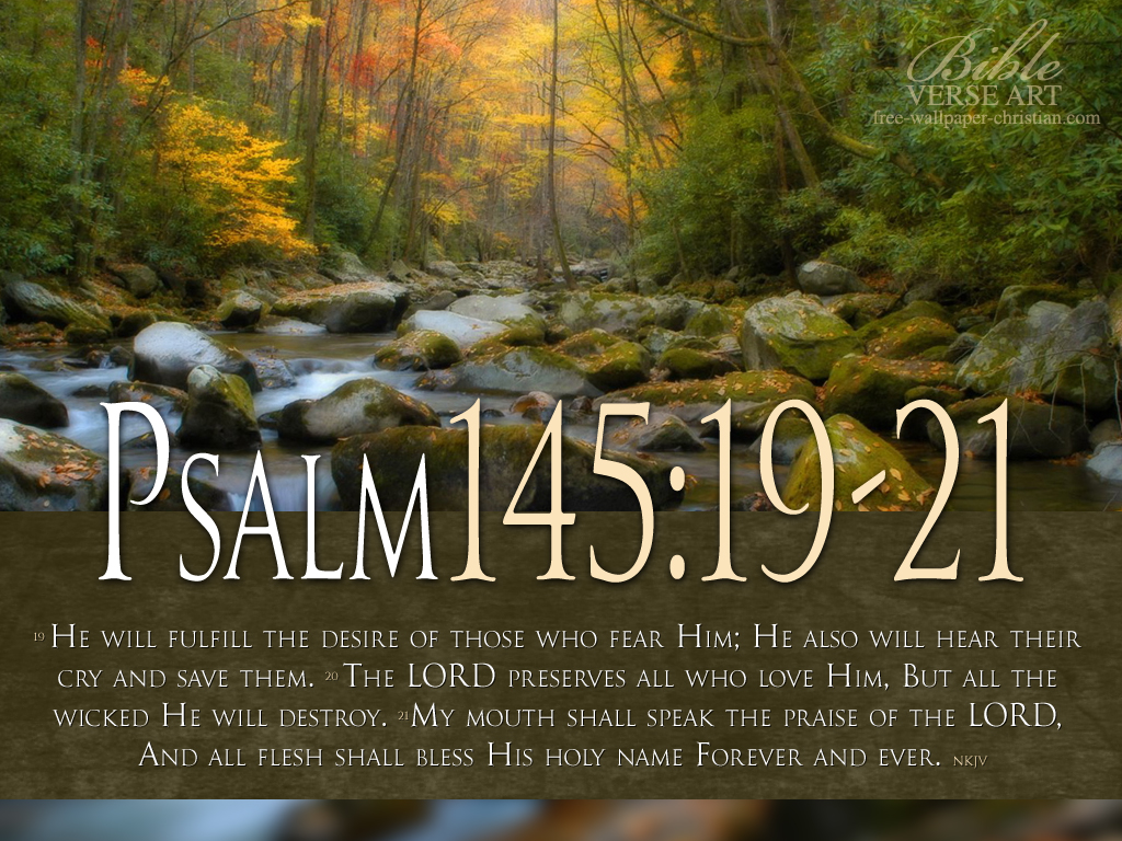 Psalm 145:19-21 – All Flesh Shall Bless His Holy Name christian wallpaper free download. Use on PC, Mac, Android, iPhone or any device you like.