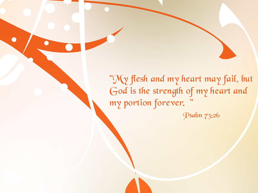 Psalm 73:26 – Strength of My Heart christian wallpaper free download. Use on PC, Mac, Android, iPhone or any device you like.