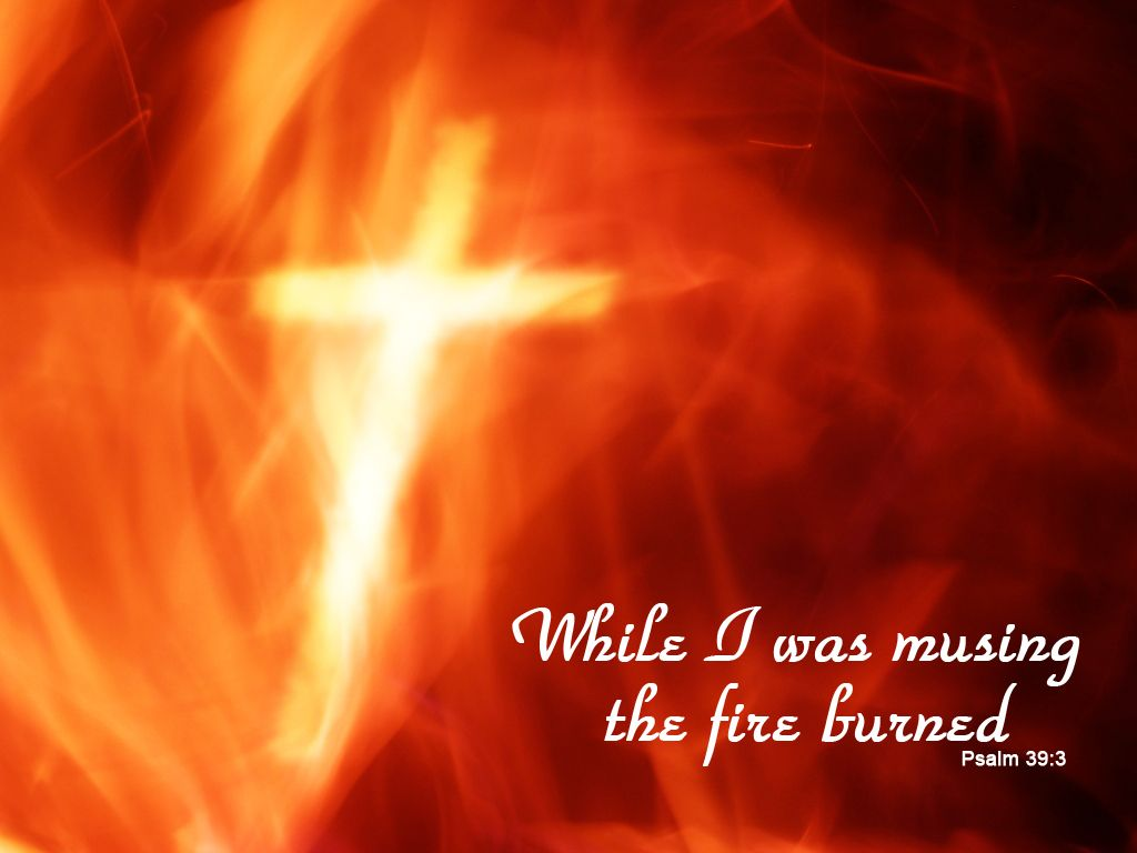 Psalm 39:3 – Cross And Fire christian wallpaper free download. Use on PC, Mac, Android, iPhone or any device you like.