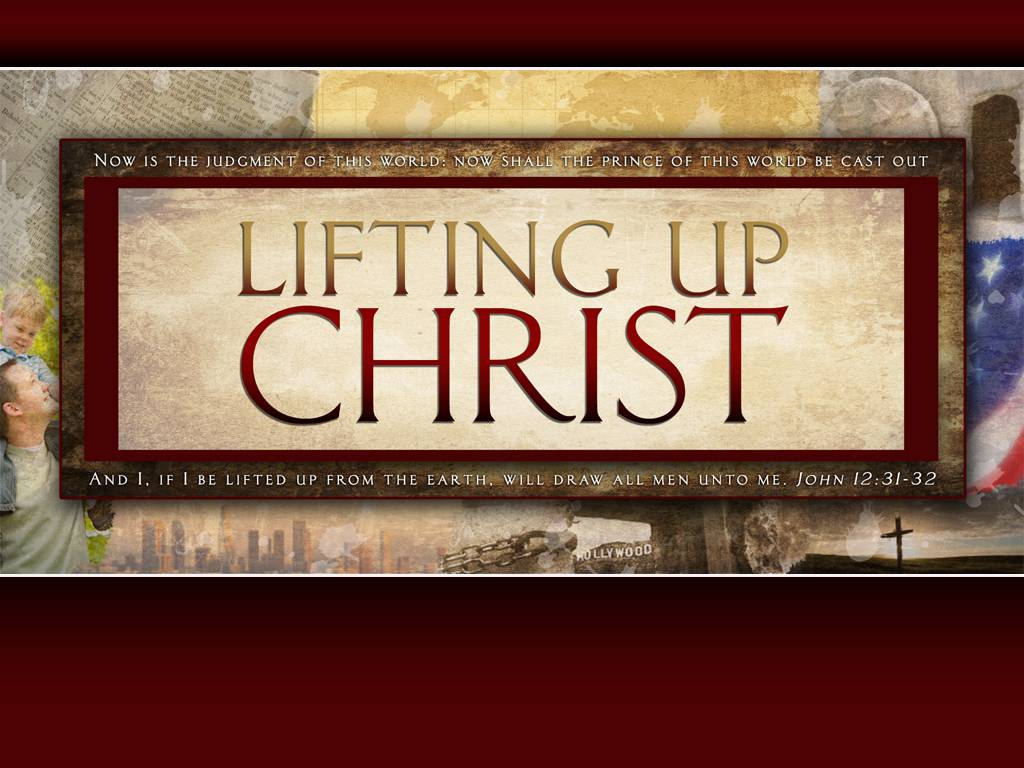 Christian Graphic: Lifting Up Christ christian wallpaper free download. Use on PC, Mac, Android, iPhone or any device you like.