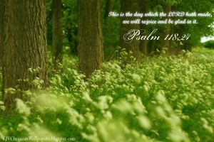 Psalm 118:24 – The Day That The LORD Has Made Wallpaper