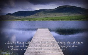 Isaiah 35:4 – He Will Come To Save You Wallpaper