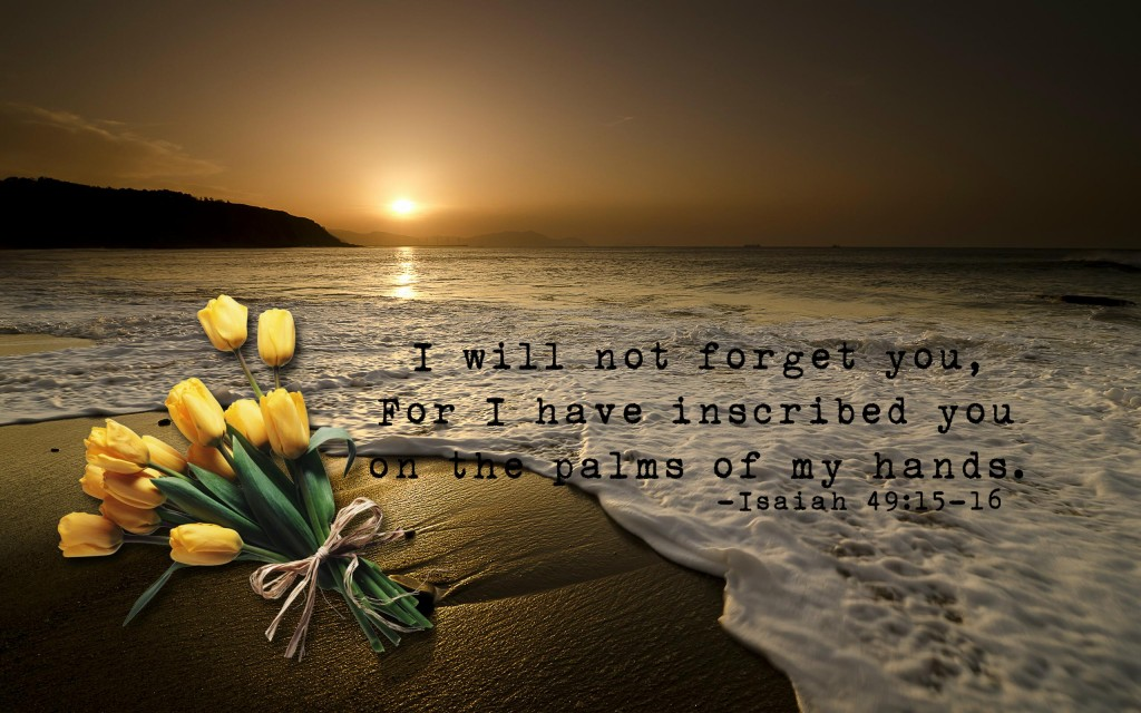 Isaiah 49:15-16 – I Will Not Forget You christian wallpaper free download. Use on PC, Mac, Android, iPhone or any device you like.