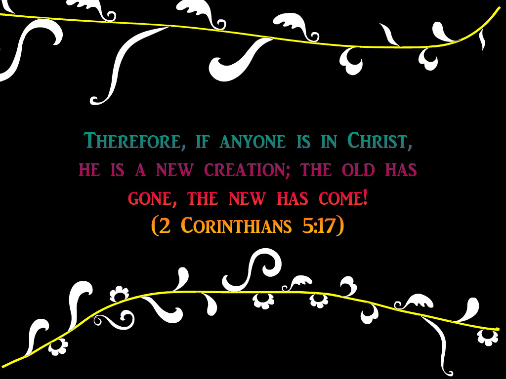 2 Corinthians 5:17 – New Creation christian wallpaper free download. Use on PC, Mac, Android, iPhone or any device you like.