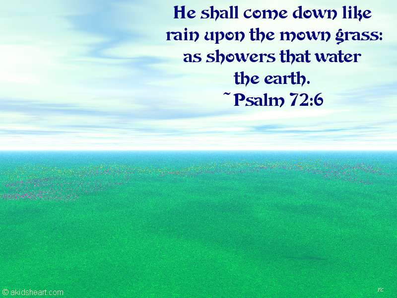 Psalm 72:6 – Showers Water On Earth christian wallpaper free download. Use on PC, Mac, Android, iPhone or any device you like.