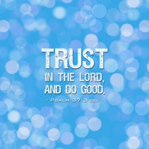 Psalm 37:3 – Trust in the Lord Wallpaper