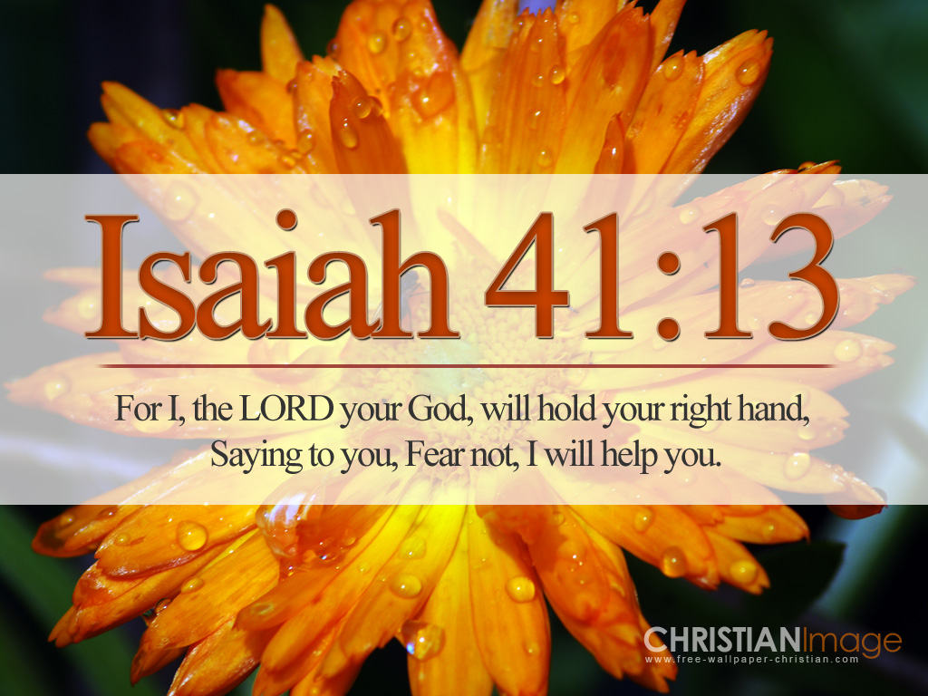 Isaiah 41:13 – Fear Not christian wallpaper free download. Use on PC, Mac, Android, iPhone or any device you like.