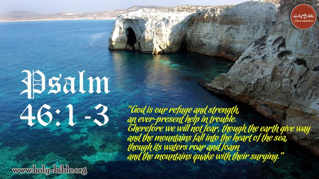 Psalm 46:1-3 – Our Refuge and Strength christian wallpaper free download. Use on PC, Mac, Android, iPhone or any device you like.