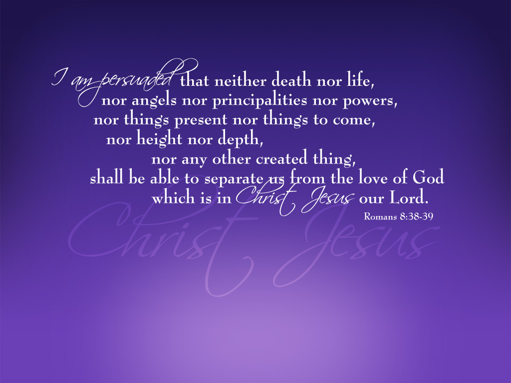 Romans 8:38-39 – Love of God christian wallpaper free download. Use on PC, Mac, Android, iPhone or any device you like.
