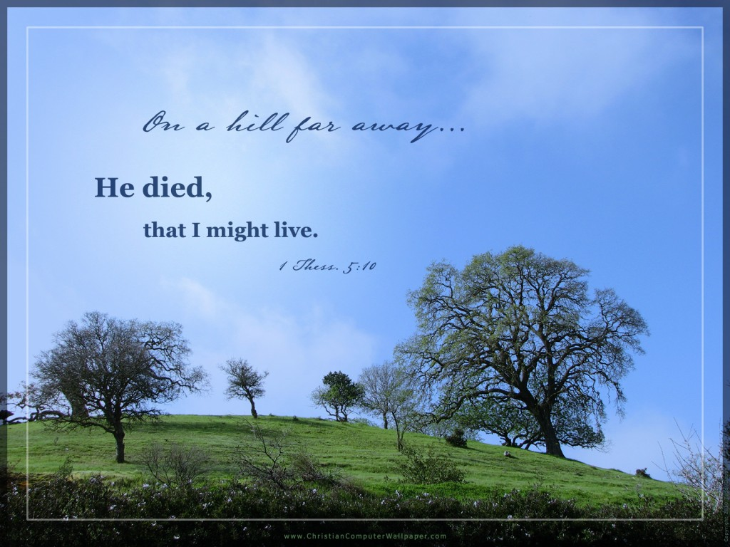 1 Thess. 5:10 – On a Hill christian wallpaper free download. Use on PC, Mac, Android, iPhone or any device you like.