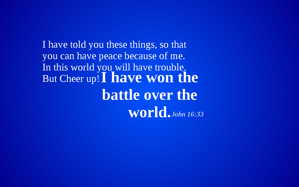 John 16:33 – Cheer up! christian wallpaper free download. Use on PC, Mac, Android, iPhone or any device you like.