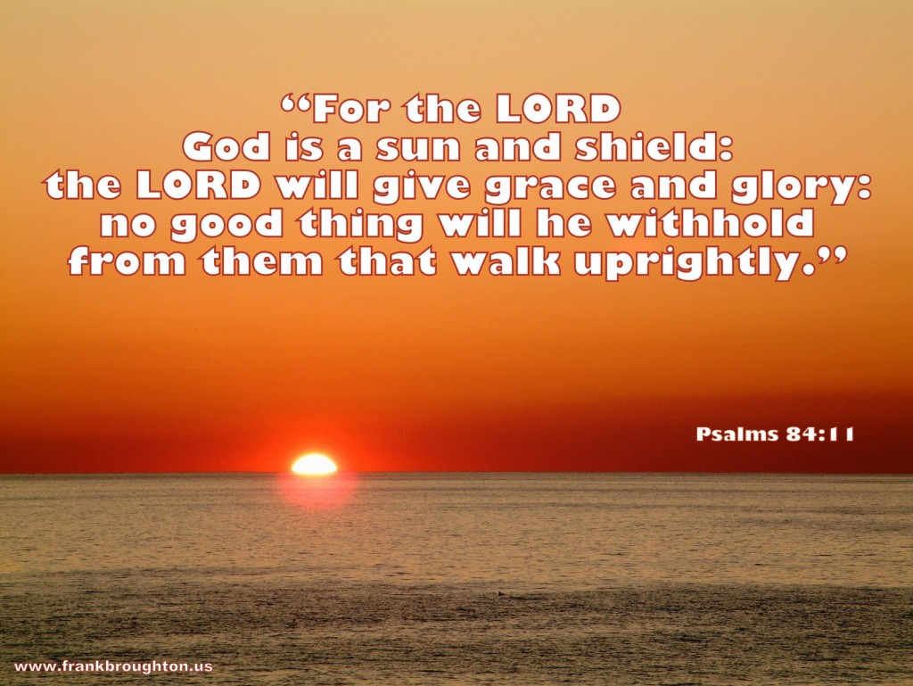 Psalms 84:11 – A Sun and Shield christian wallpaper free download. Use on PC, Mac, Android, iPhone or any device you like.