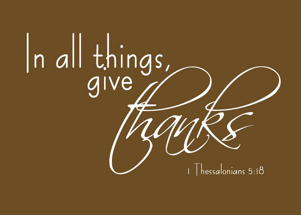1 Thessalonians 5:18 – Give thanks christian wallpaper free download. Use on PC, Mac, Android, iPhone or any device you like.