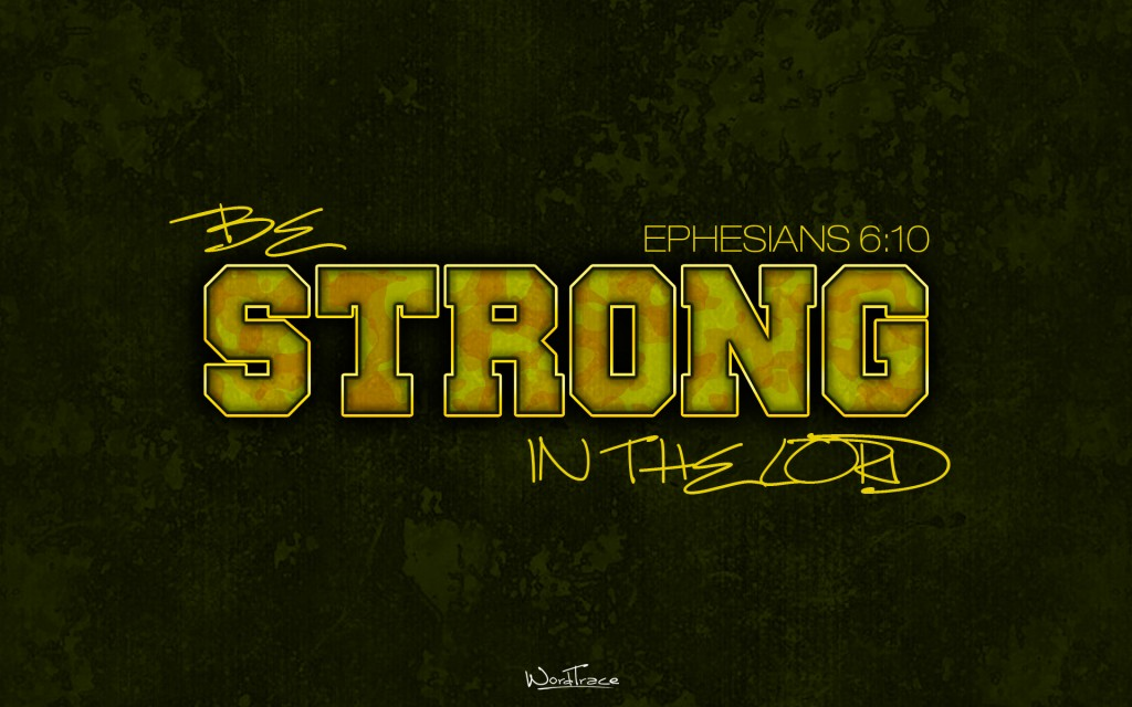 Ephesians 6:10 – Be strong in the Lord. christian wallpaper free download. Use on PC, Mac, Android, iPhone or any device you like.